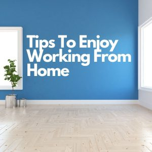 tips to enjoy working from home